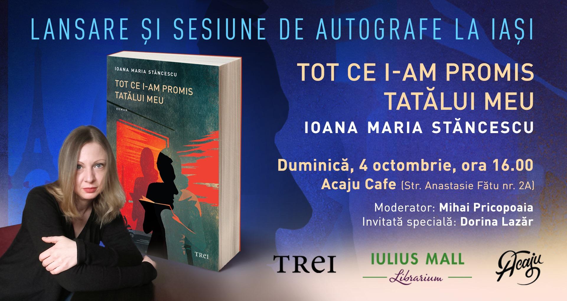 """Lansarea romanului """"Tot ce i-am promis tatălui meu"""", de Ioana Maria Stăncescu"""